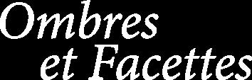 OMBRES ET FACETTES -